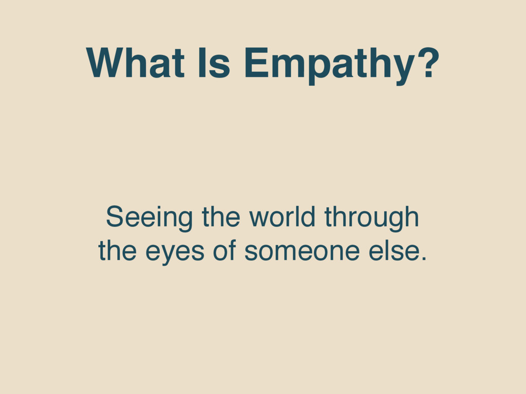 What Is Empathy? Seeing the world through the e...