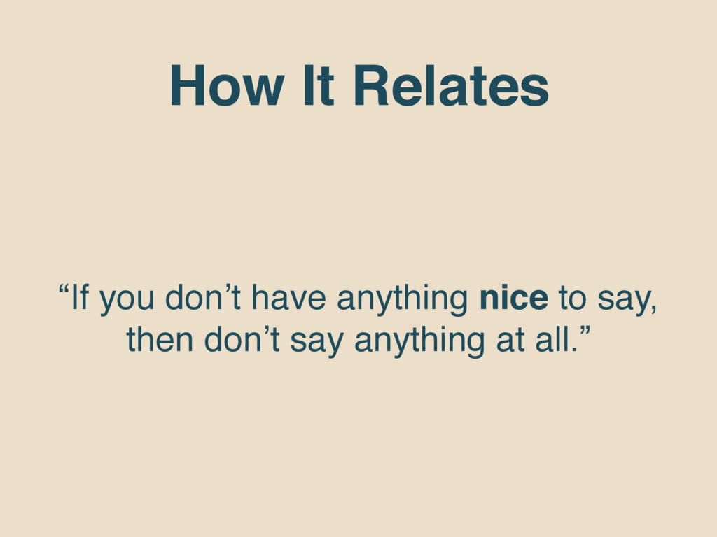 """How It Relates """"If you don't have anything nice..."""