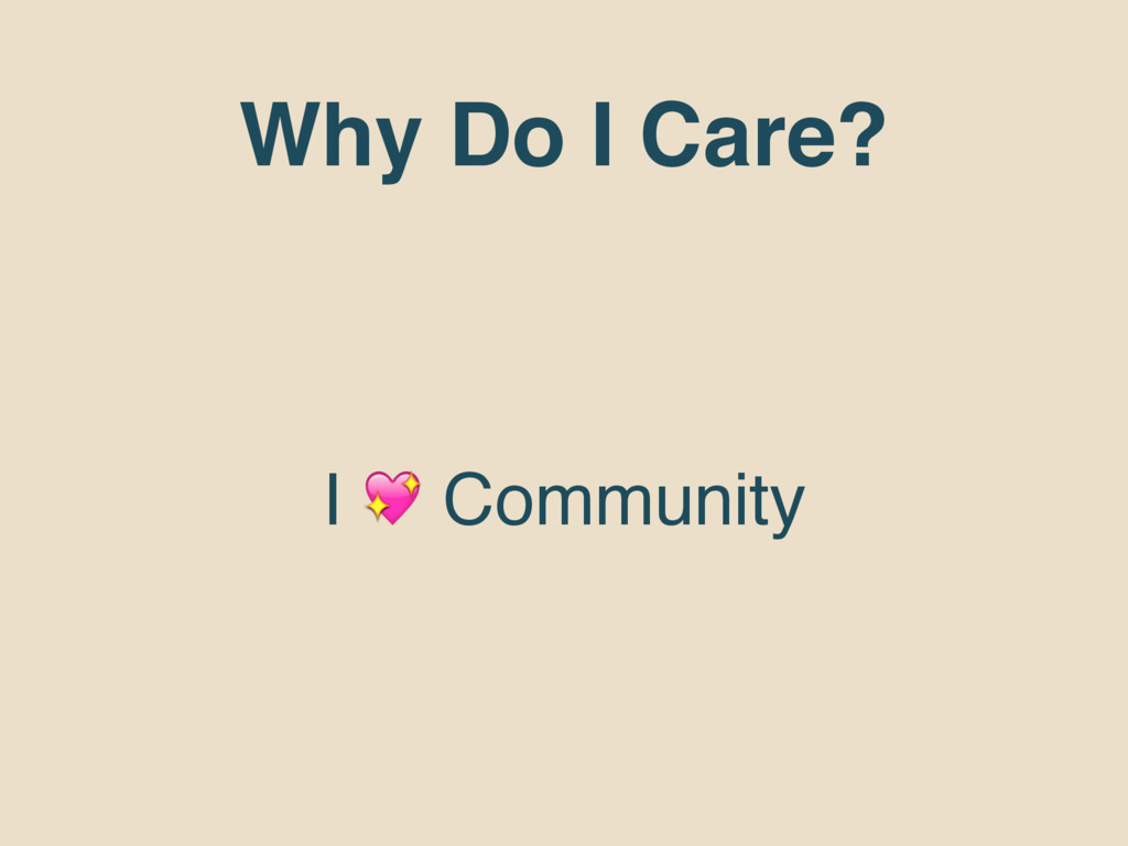 Why Do I Care? I  Community