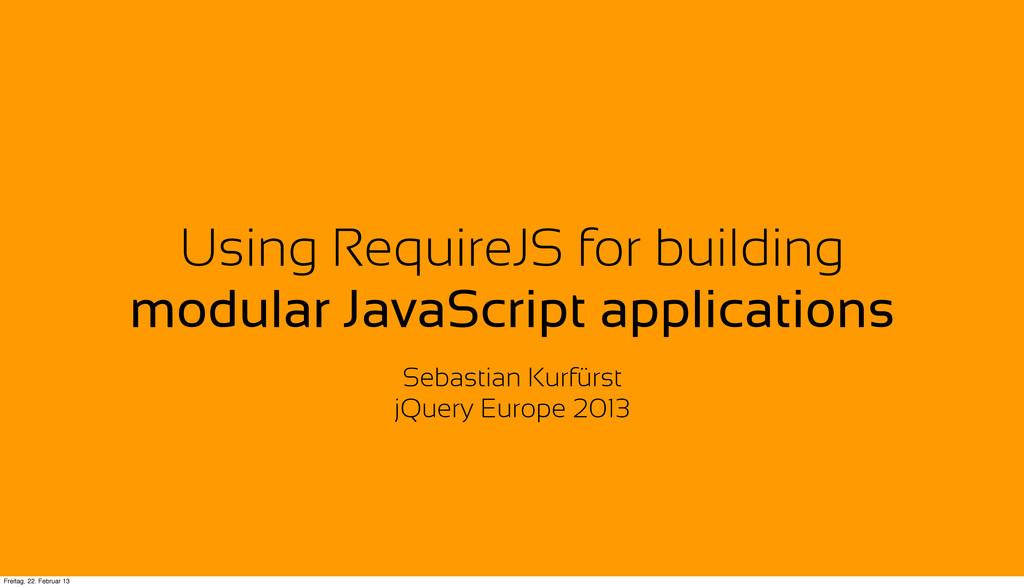 Using RequireJS for building modular JavaScript...