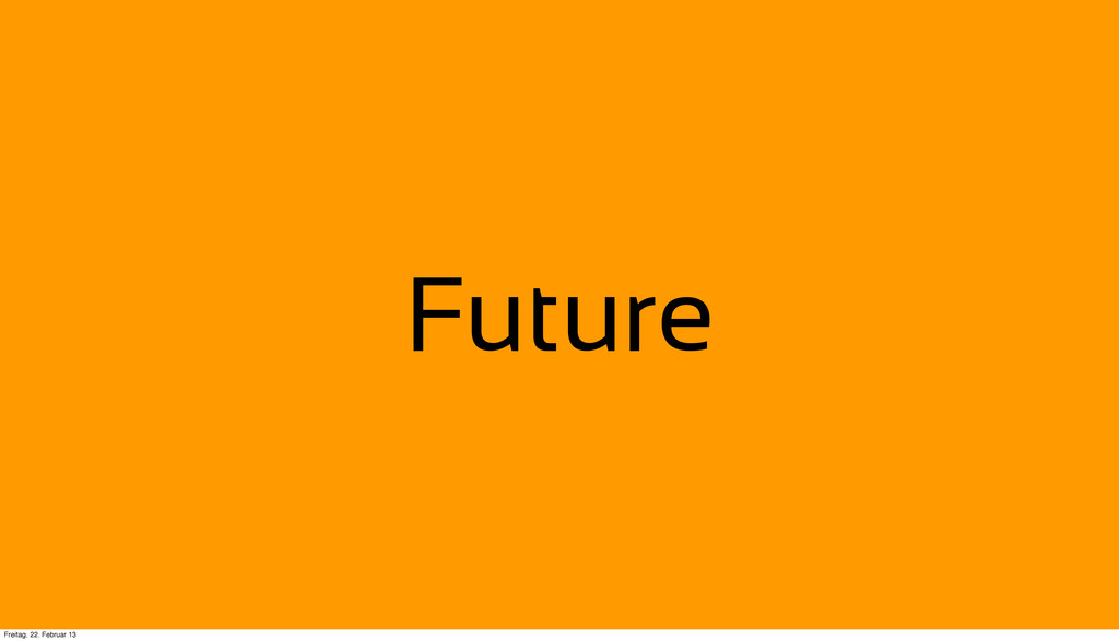 Future Freitag, 22. Februar 13