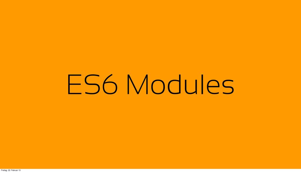 ES6 Modules Freitag, 22. Februar 13