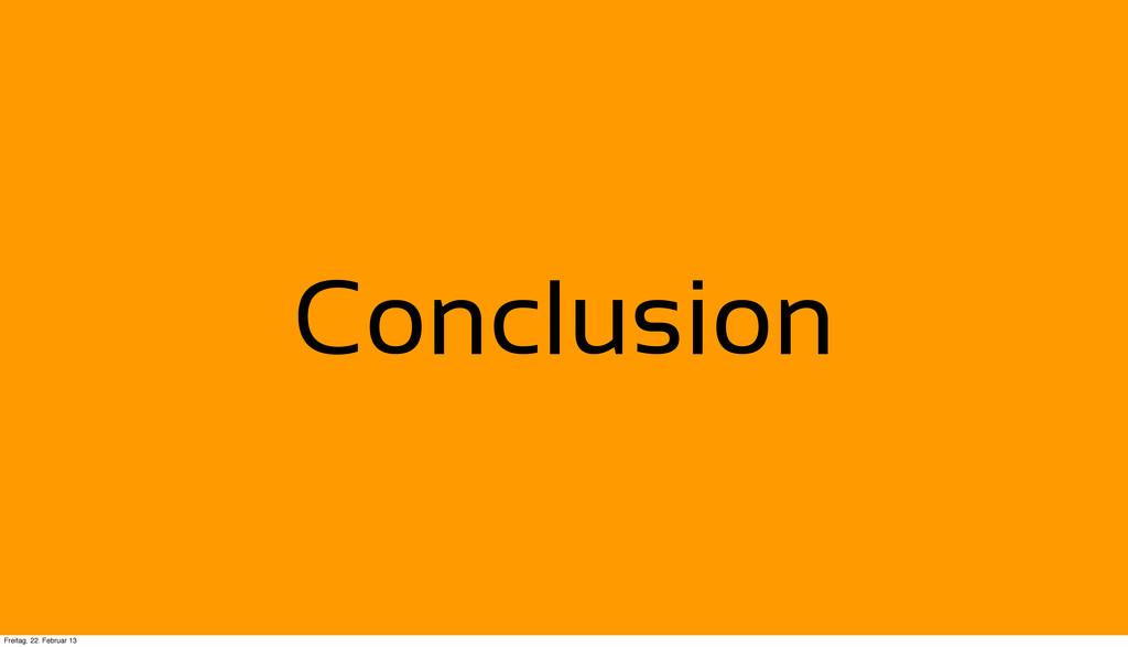 Conclusion Freitag, 22. Februar 13