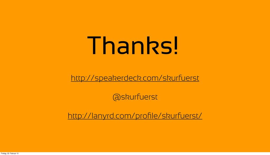 Thanks! http://speakerdeck.com/skurfuerst @skur...