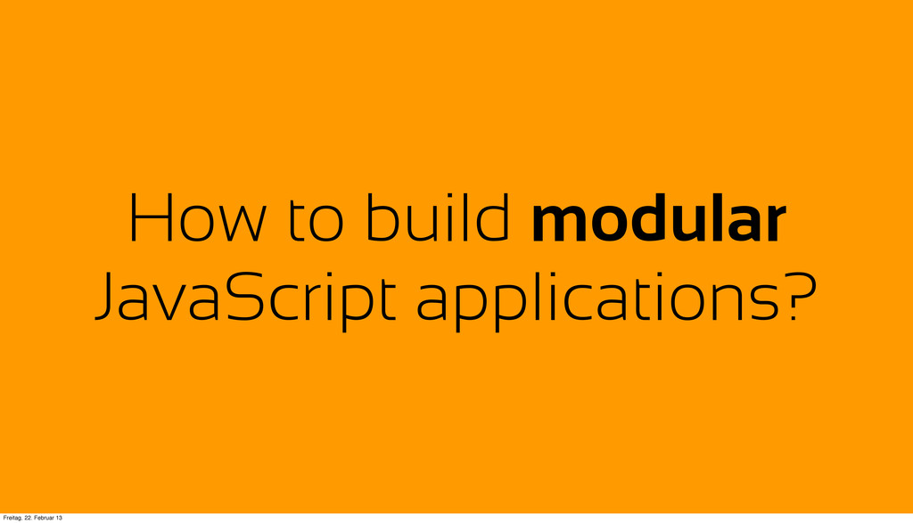 How to build modular JavaScript applications? F...