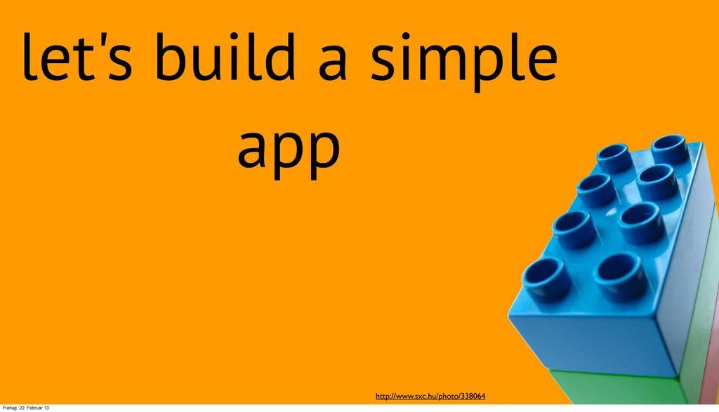 let's build a simple app http://www.sxc.hu/phot...