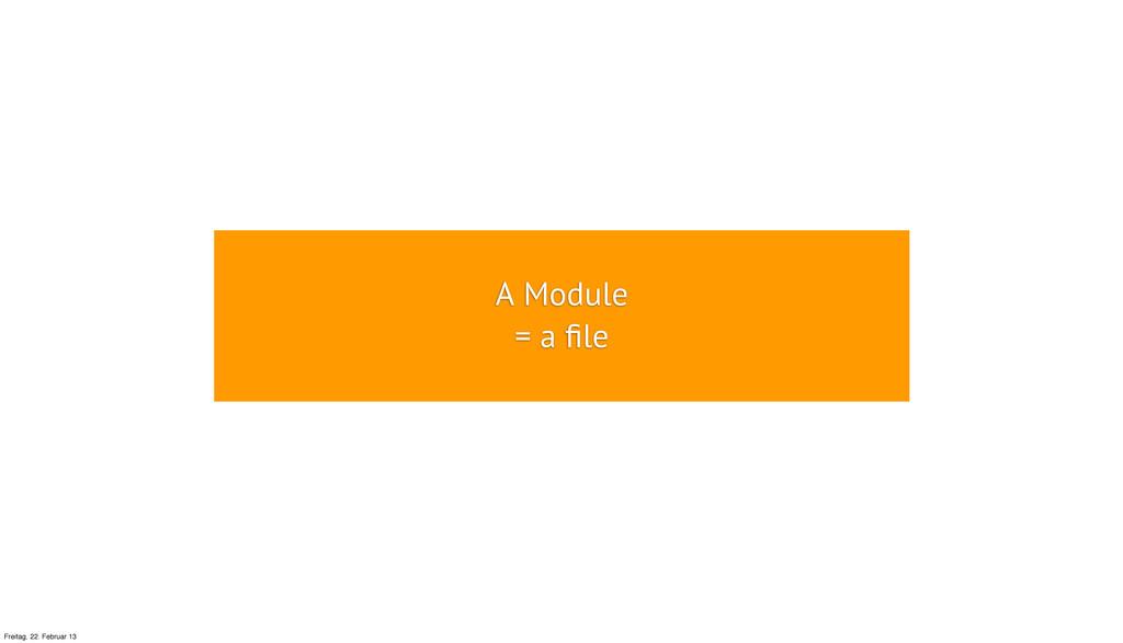 A Module = a file Freitag, 22. Februar 13