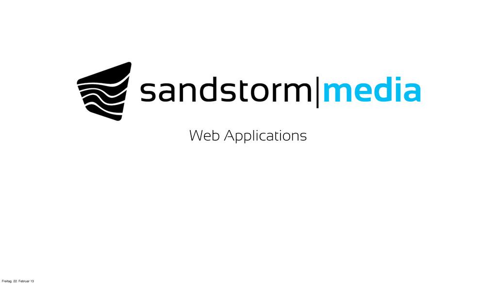 Web Applications Freitag, 22. Februar 13