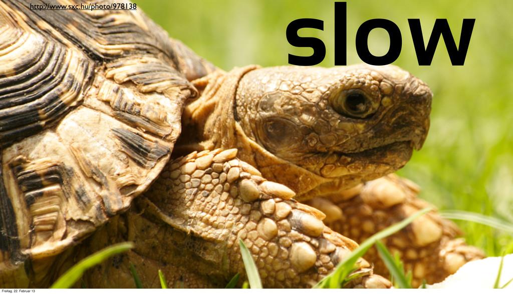 http://www.sxc.hu/photo/978138 slow Freitag, 22...
