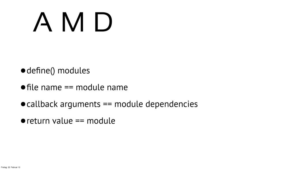 •define() modules •file name == module name •call...
