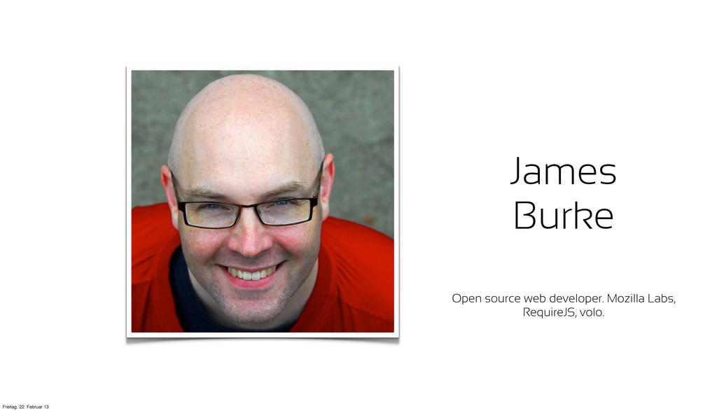 James Burke Open source web developer. Mozilla ...