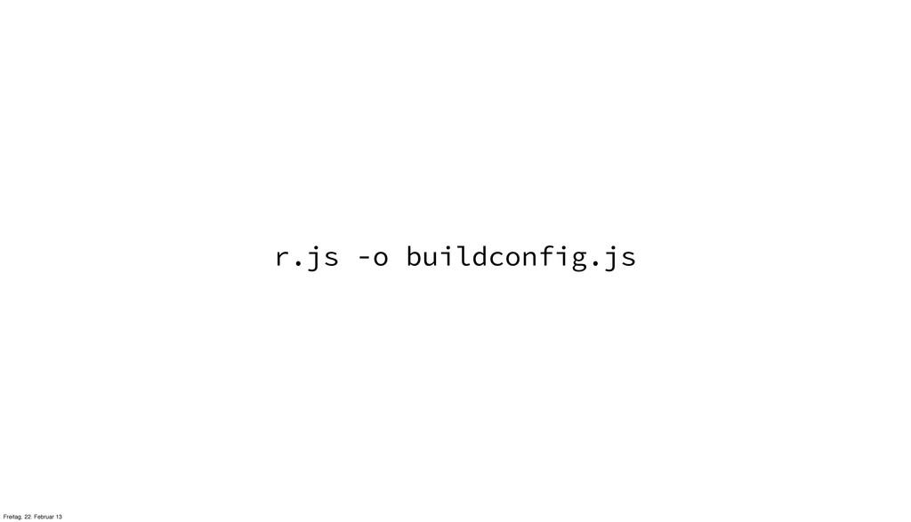 r.js -o buildconfig.js Freitag, 22. Februar 13