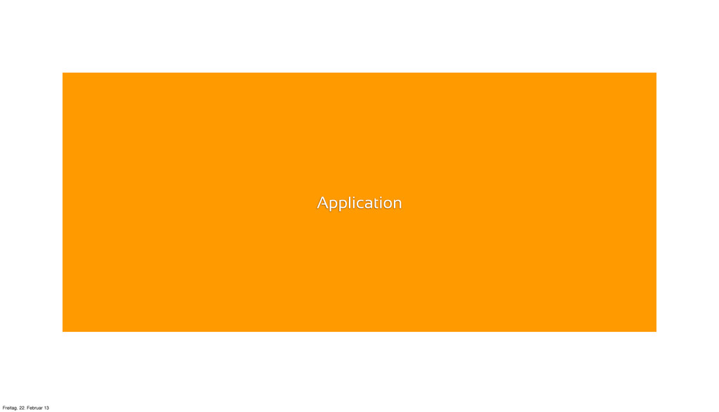 Application Freitag, 22. Februar 13