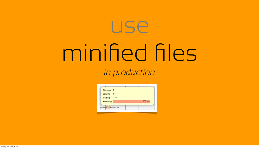 use minified files in production Freitag, 22. Feb...