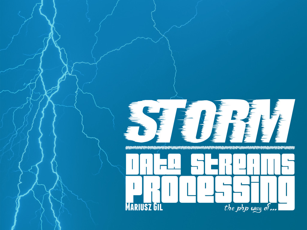 PROCESSING t he php way of... STORM DAta STREAM...