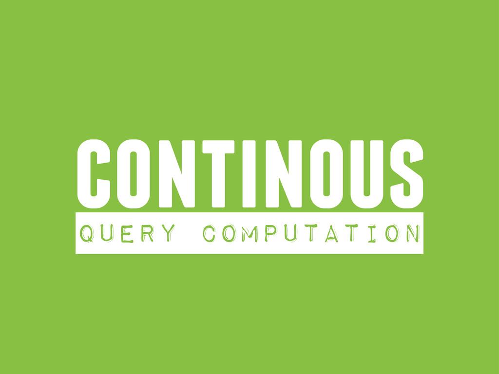 continous query computation