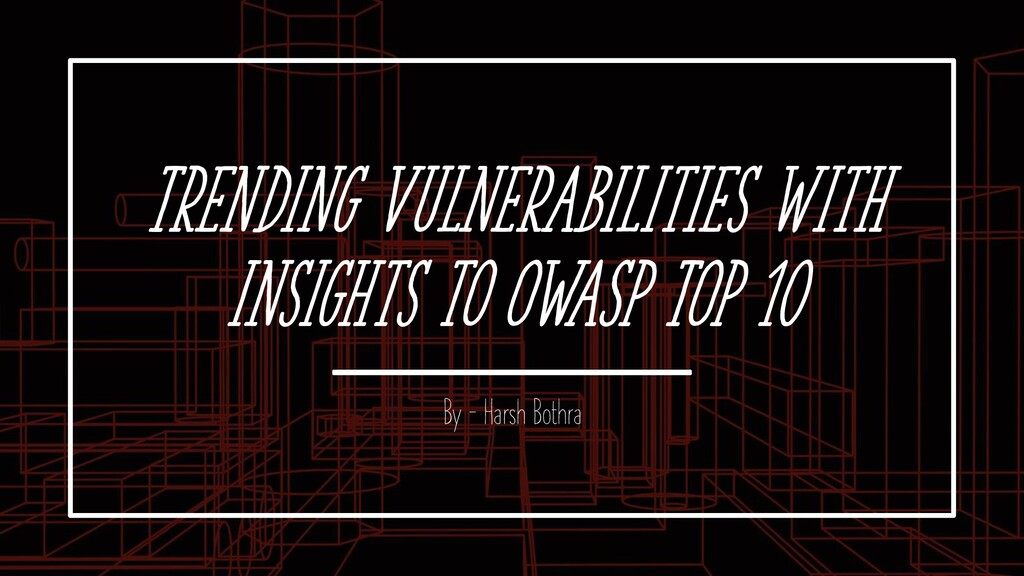 Trending Vulnerabilities with Insights to OWASP...