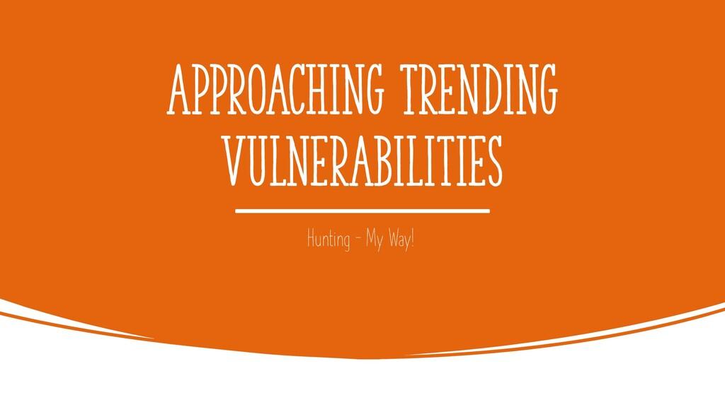 Approaching Trending Vulnerabilities Hunting – ...