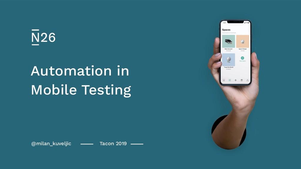 @milan_kuveljic Tacon 2019 Mobile Testing Autom...