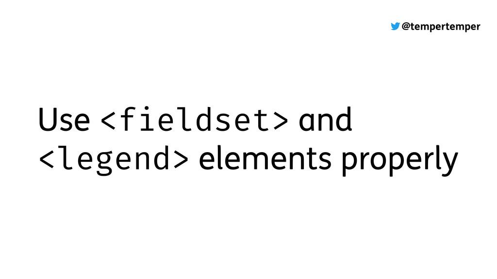 @tempertemper Use <fieldset> and <legend> eleme...