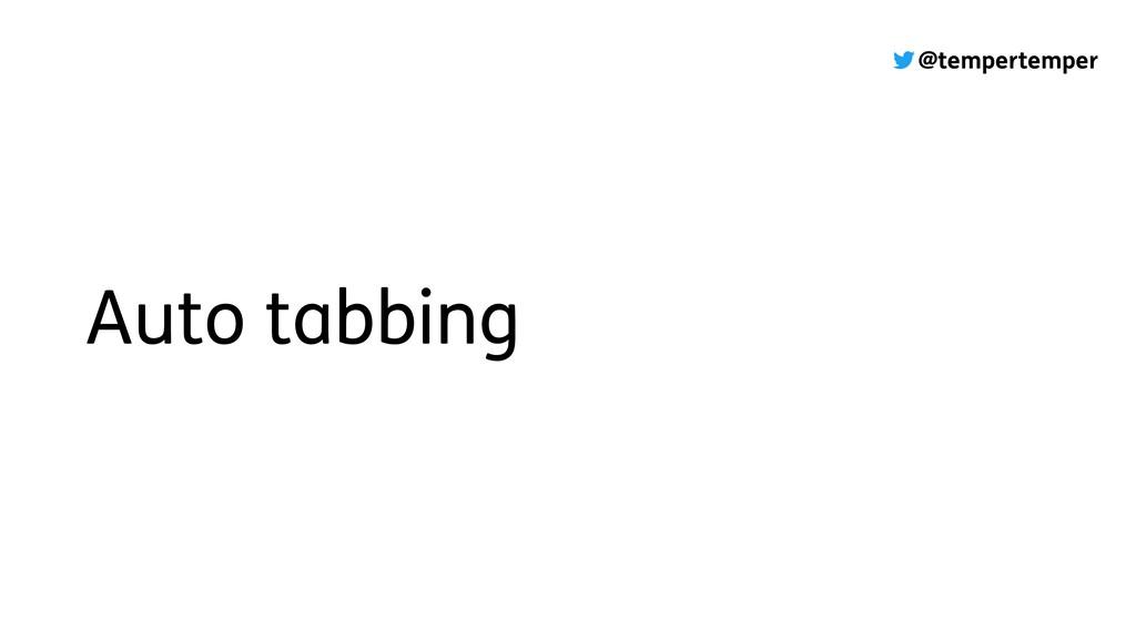 @tempertemper Auto tabbing