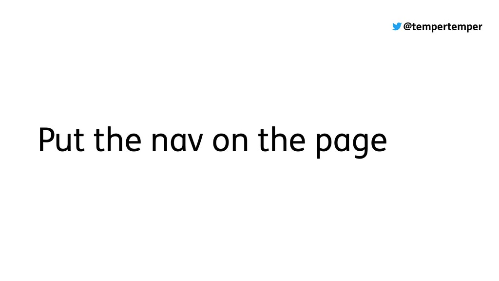 @tempertemper Put the nav on the page