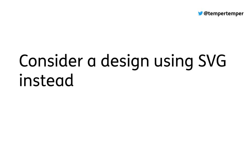 @tempertemper Consider a design using SVG inste...
