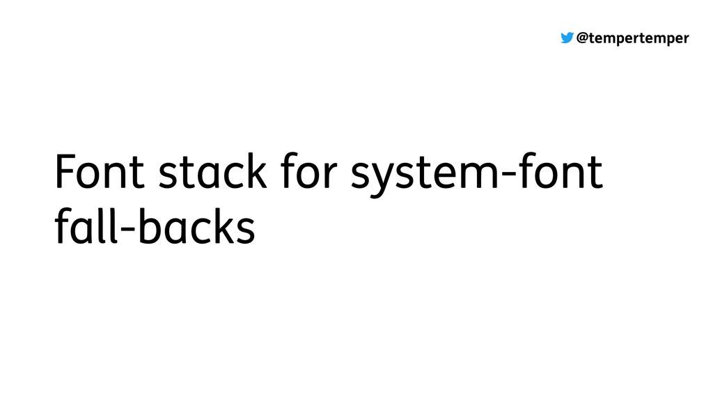 @tempertemper Font stack for system-font fall-b...