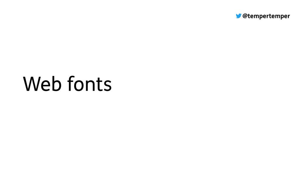 @tempertemper Web fonts