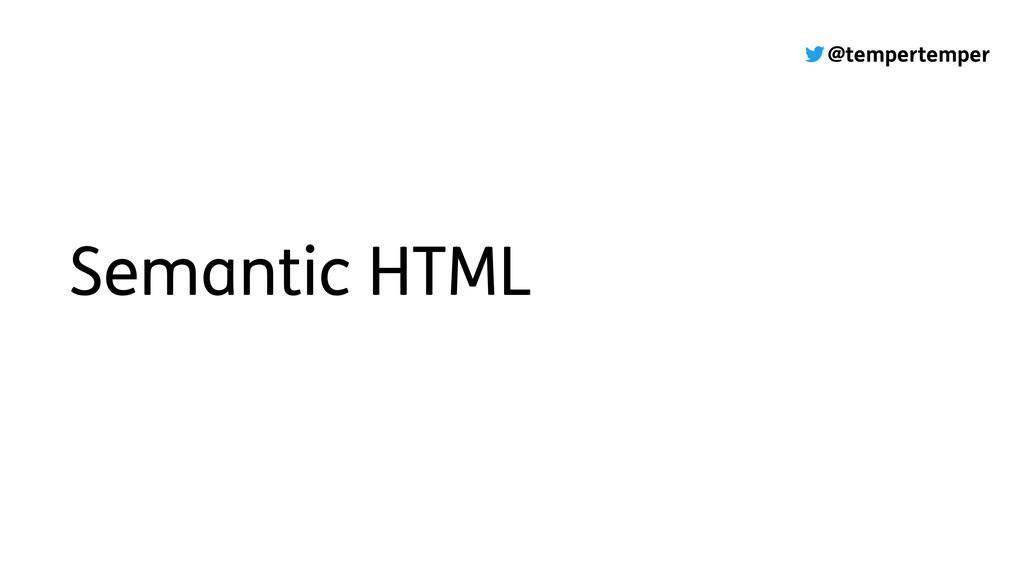 @tempertemper Semantic HTML
