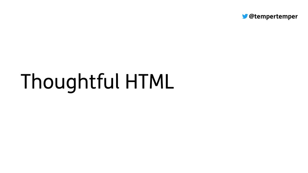 @tempertemper Thoughtful HTML