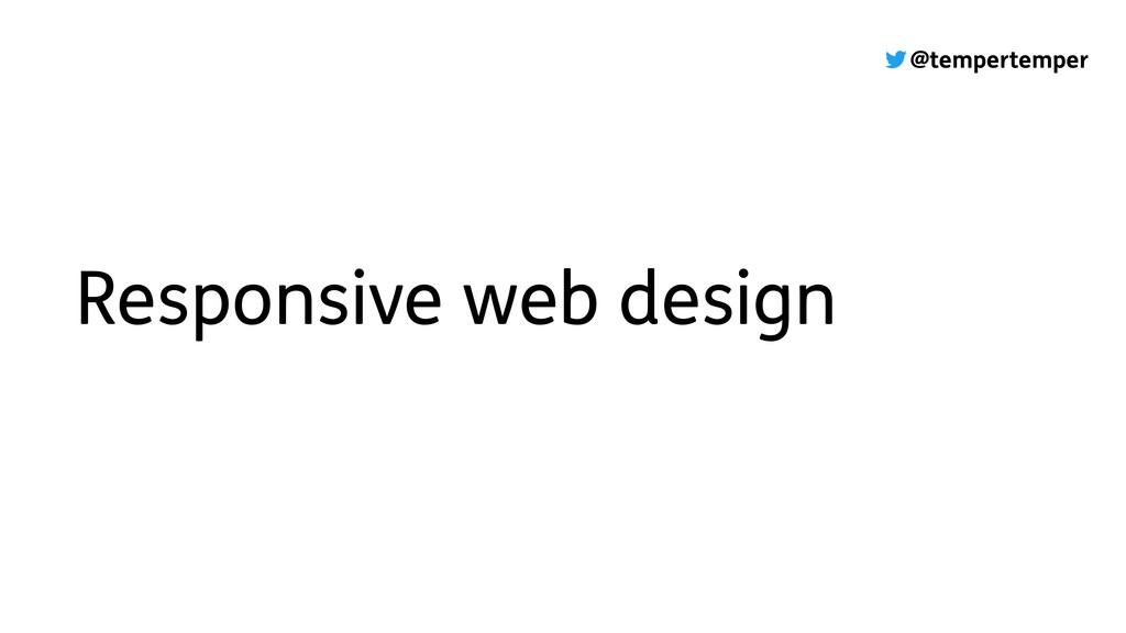 @tempertemper Responsive web design