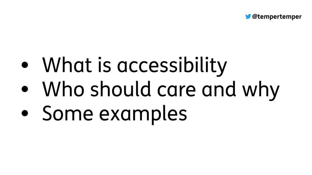@tempertemper • What is accessibility • Who sho...