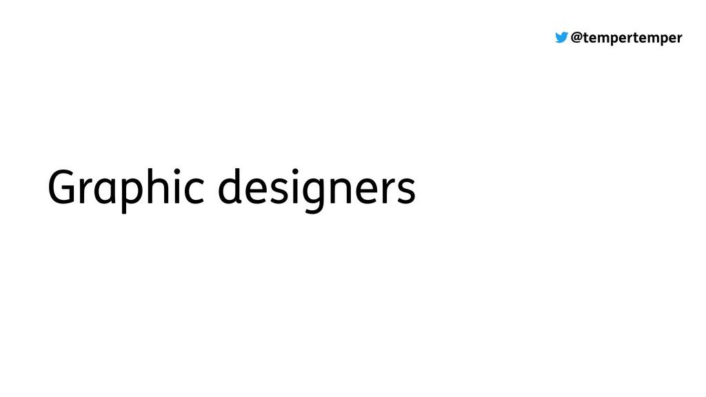 @tempertemper Graphic designers