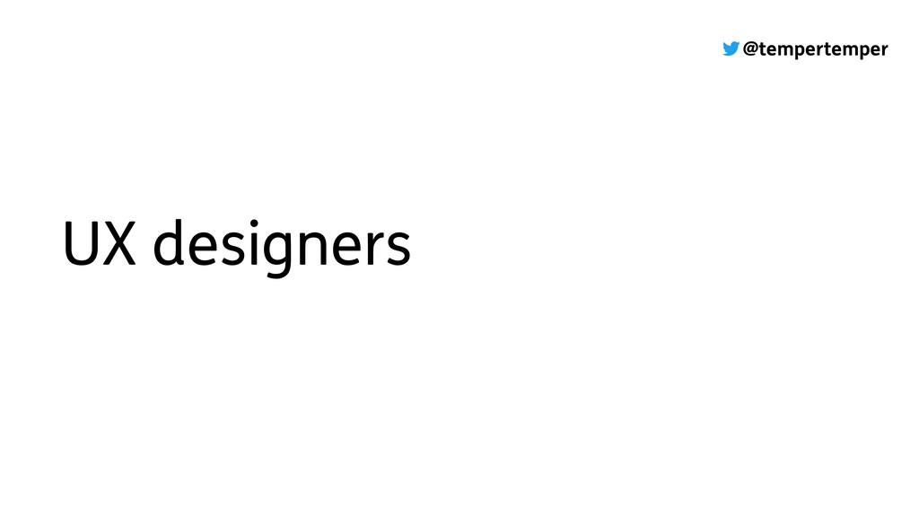 @tempertemper UX designers