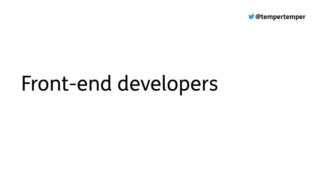 @tempertemper Front-end developers