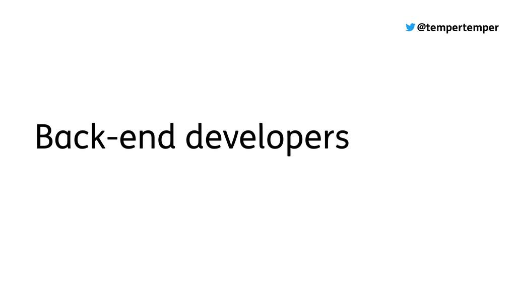 @tempertemper Back-end developers