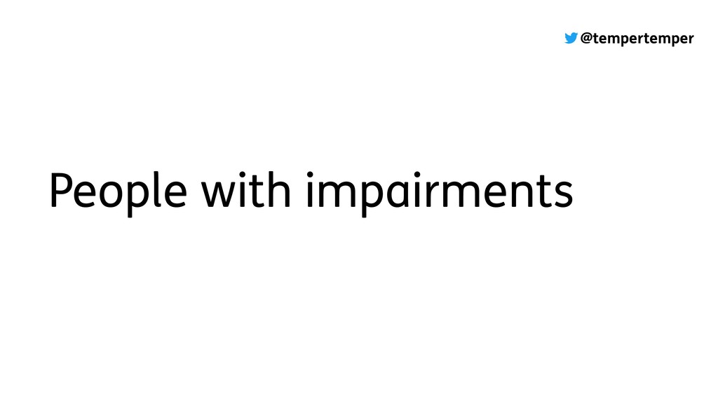 @tempertemper People with impairments
