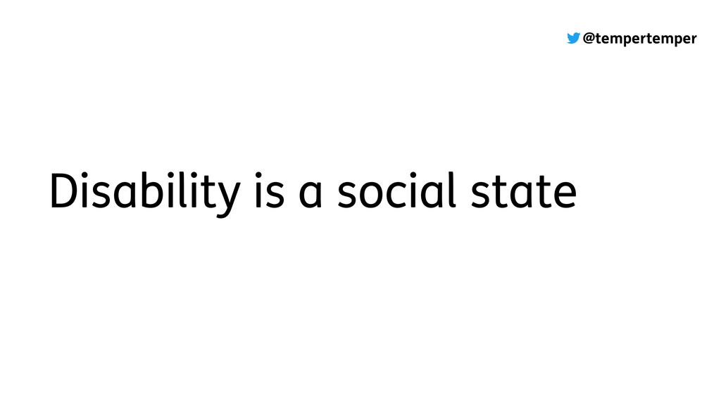 @tempertemper Disability is a social state