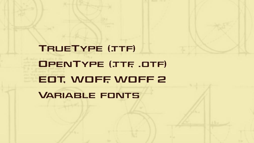 TrueType (. ttf) OpenType (. ttf , .otf) EOT , ...