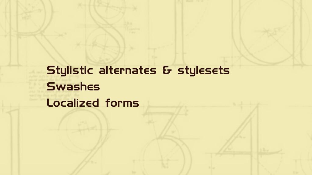 Stylistic alternates & stylesets Swashes Locali...