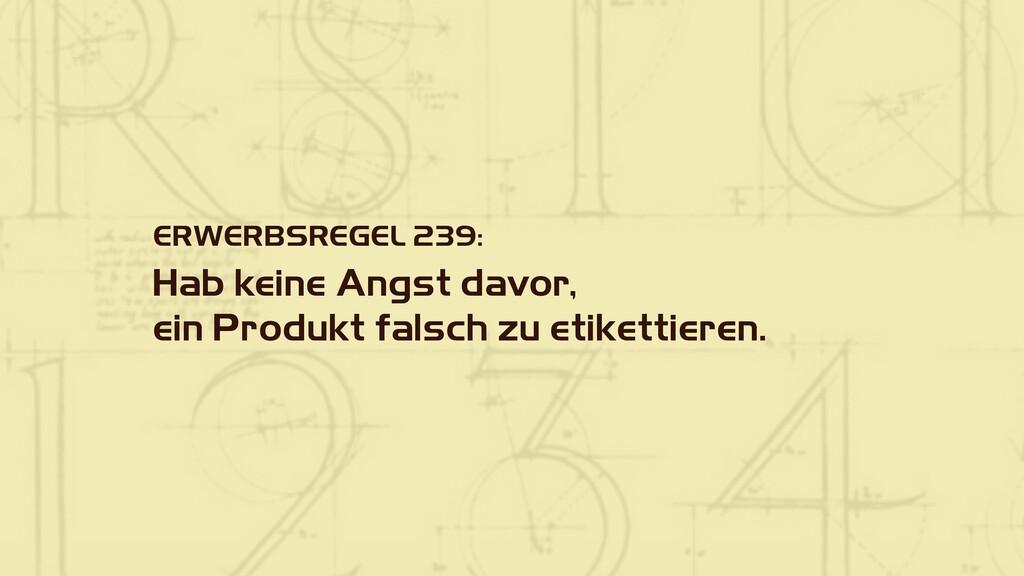 ERWERBSREGEL 239: Hab keine Angst davor, ein Pr...