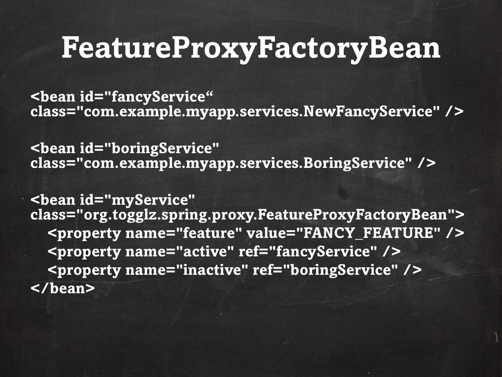 "FeatureProxyFactoryBean <bean id=""fancyService""..."