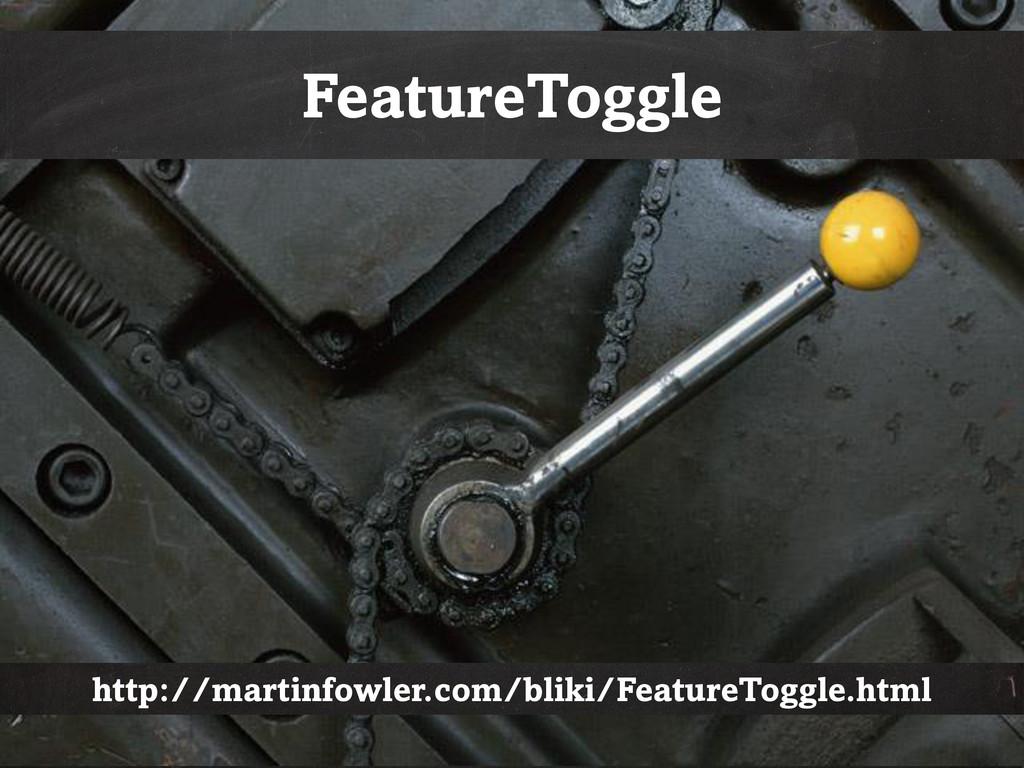 FeatureToggle http://martinfowler.com/bliki/Fea...