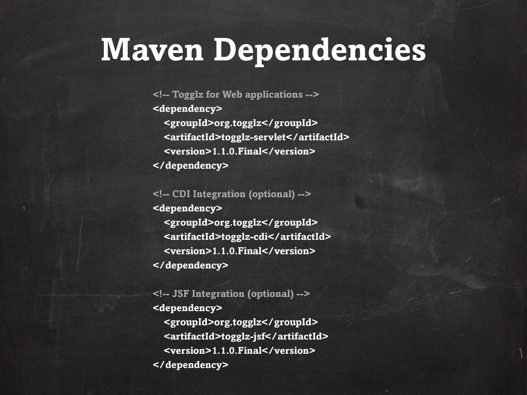 Maven Dependencies <!-- Togglz for Web applicat...