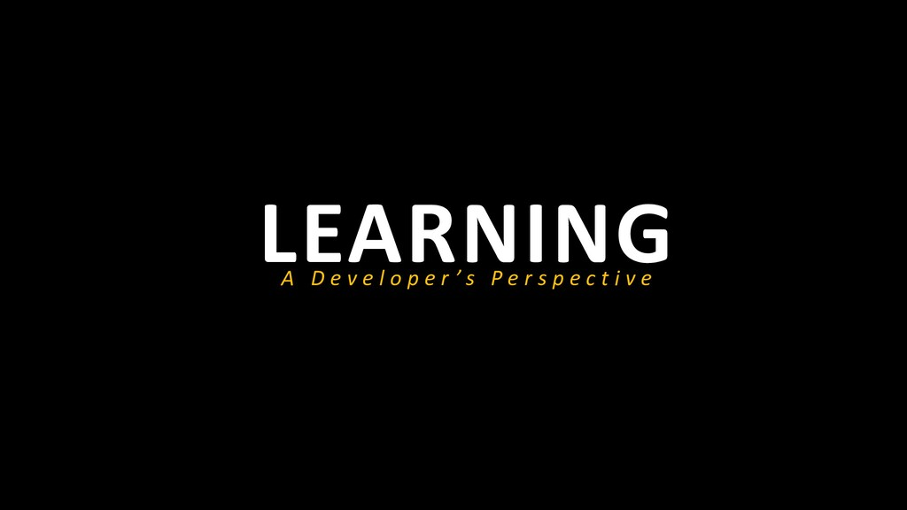 LEARNING A D e v e l o p e r ' s P e r s p e c ...