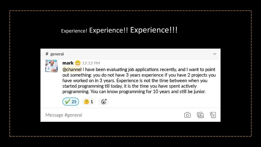 Experience! Experience!! Experience!!!