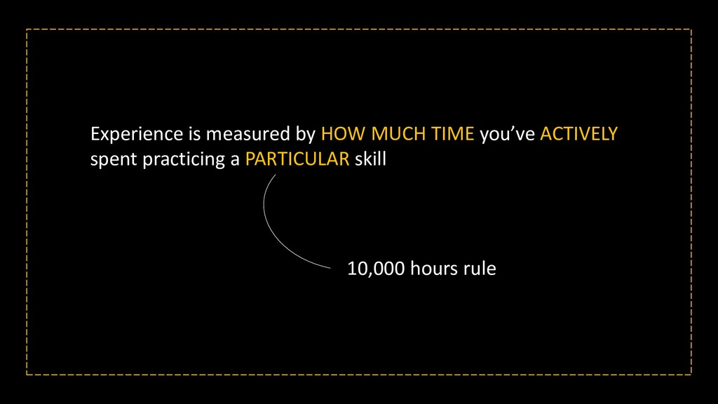 Experience is measured by HOW MUCH TIME you've ...