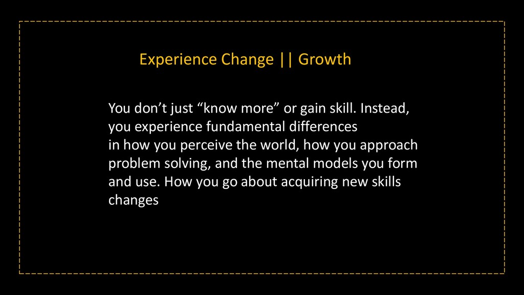 "You don't just ""know more"" or gain skill. Inste..."