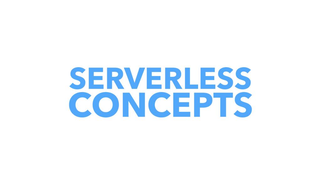 SERVERLESS CONCEPTS